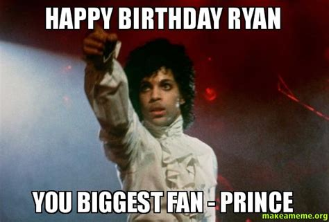 Prince Birthday Meme - happy birthday ryan you biggest fan prince make a meme