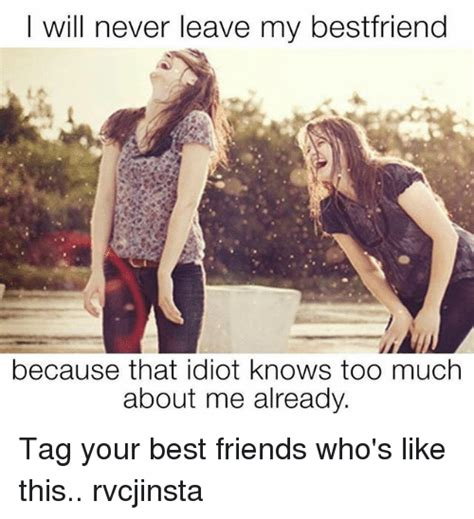 i have no friends and i never leave my house megan fox i will never leave my bestfriend because that idiot knows