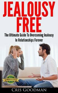jealousy guide to overcoming the green of envy and jealousy books jealousy in relationships on insecurity in