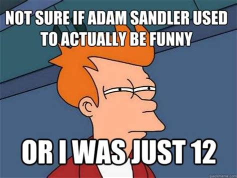 Not Sure Memes - not sure if meme adam sandler dump a day