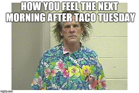 The Morning After Meme - day after taco tuesday imgflip