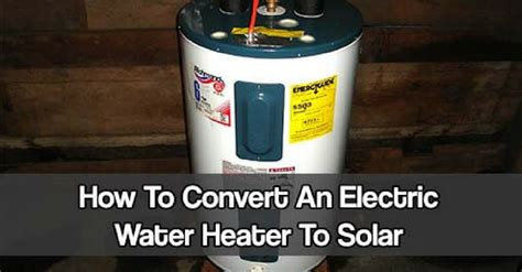 converting to tankless water heater how to convert an electric water heater to solar