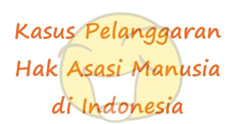 kasus pelanggaran ham di indonesia terbaru 2013 cadas