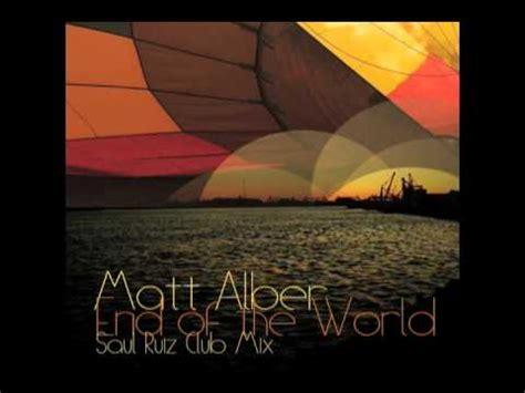 end of the world matt alber matt alber end of the world saul ruiz club mix
