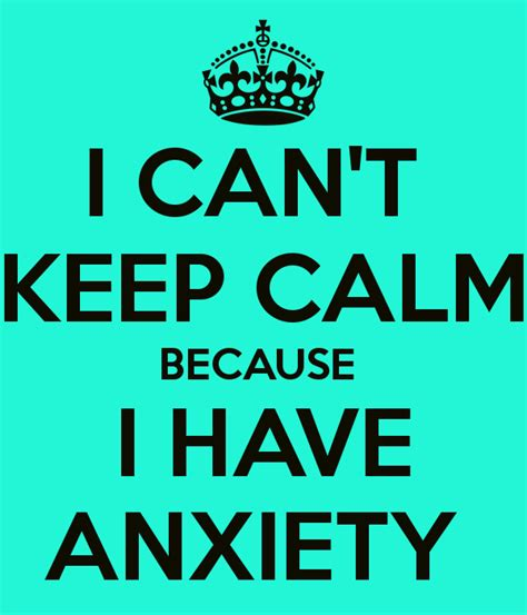 i can t keep calm i can t keep calm because i anxiety poster