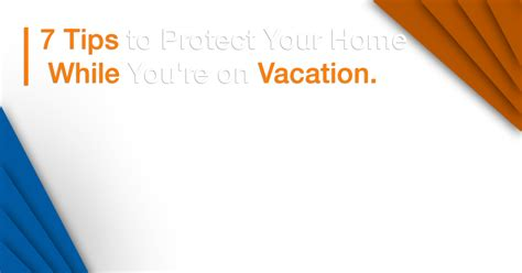7 Tips To Not Be Protective To Your Children by 7 Tips To Protect Your Home While You Re On Vacation
