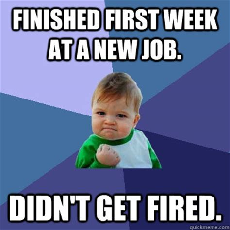 First Week Of School Meme - finished first week at a new job didnt get fired success kid