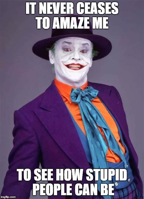 Memes About Stupid People - the joker imgflip