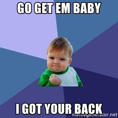 I Got Your Back Meme - go get em baby i got your back success kid meme generator