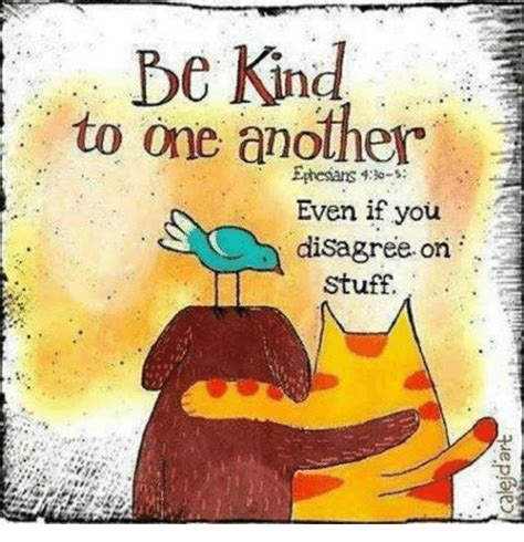 Kind Meme - be kind to one another ephesians even if you disagree on