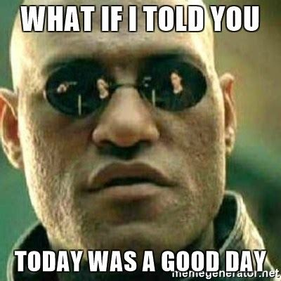 Today Was A Good Day Meme - 20 today was a good day memes that are totally worth
