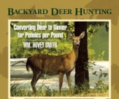 backyard deer hunting how to convert a backyard deer into dinner