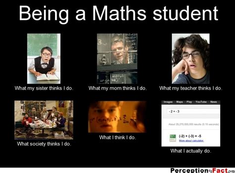 what does being a being a maths student what think i do what i