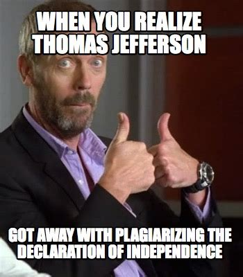 When You Memes - meme creator when you realize thomas jefferson got away