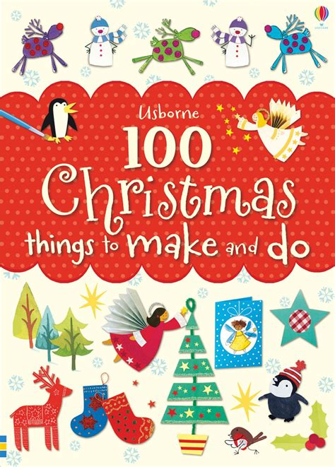 100 christmas things to make and do at usborne books at home
