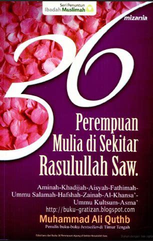 Best Seller Kisah Perjalanan Hidup Rasulullah Saw buku gratis 36 perempuan mulia di sekitar rasulullah saw