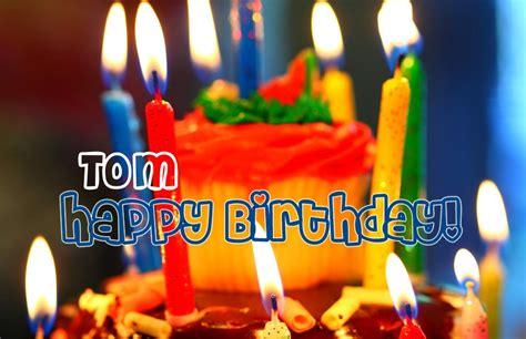 happy birthday tom images happy birthday tom pictures congratulations