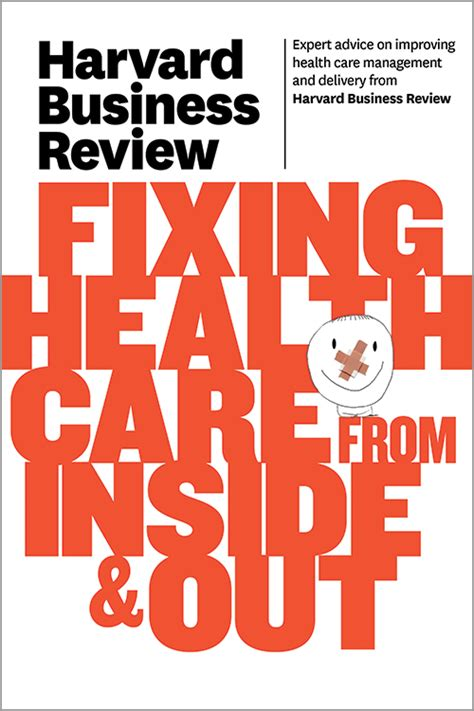 Harvard Mba Healthcare Club by Harvard Business Review On Fixing Health Care From Inside