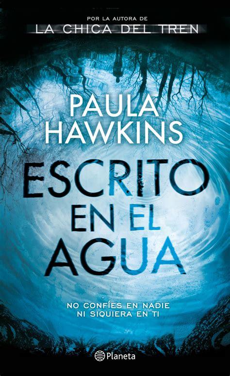 regresa paula hawkins la autora de quot la chica del tren quot con quot escrito en el agua quot leer hace crecer