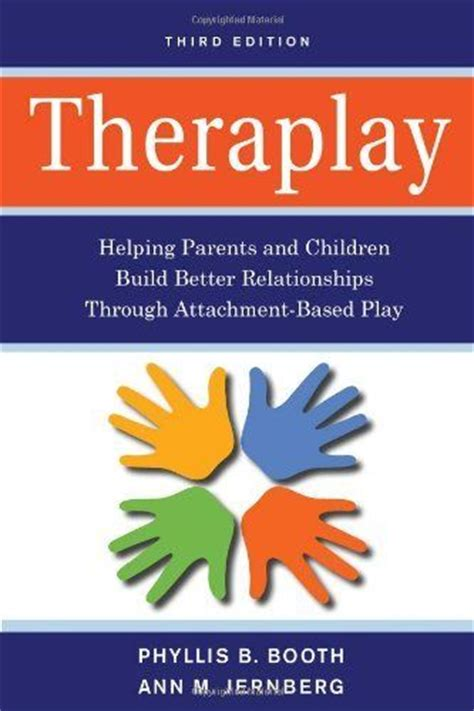 and they play in relationships books theraplay helping parents and children build better