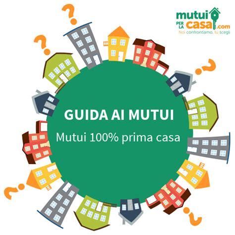 tasso fisso mutuo prima casa mutuo 100 prima casa tutto quello c 232 da sapere