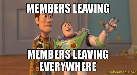 Buzz And Woody Meme - members leaving members leaving everywhere buzz and