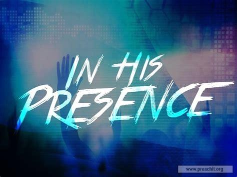 Into His Presence sermon by title in his presence