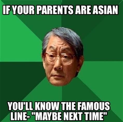 Famous Memes - meme creator if your parents are asian you ll know the