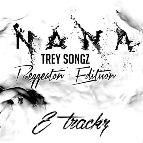 trey songz more than that mp3 na na trey songz reggaeton edition by dj etrackz free
