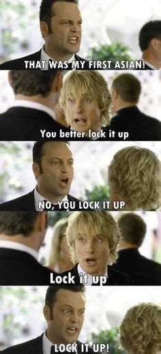 Wedding Crashers Dann and I say this to each other when we