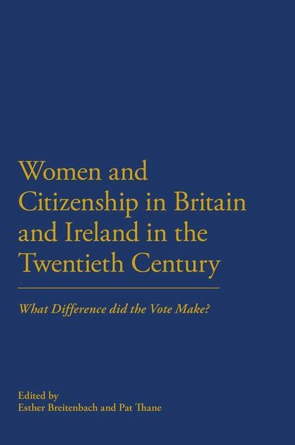 britain in the twentieth women and citizenship in britain and ireland in the 20th century what difference did the vote