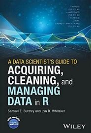 a data scientist s guide to acquiring cleaning and managing data in r books a data scientist s guide to acquiring cleaning and
