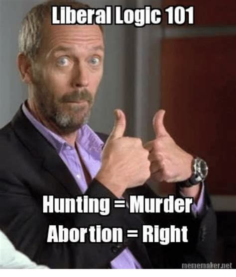 Liberal Logic Meme - liberal logic 101 hunting murder abortion right
