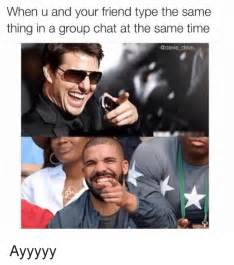 Group Chat Meme - when u and your friend type the same t thing in a group