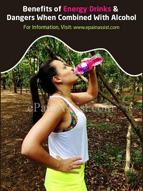 energy drink benefits benefits of energy drinks dangers when combined with