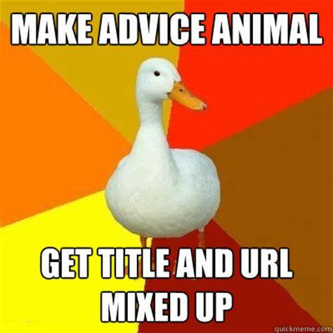 Url Meme - make advice animal get title and url mixed up tech