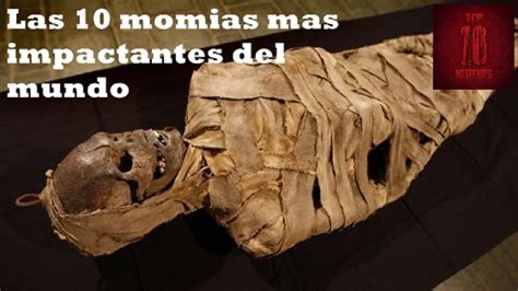 imagenes impresionantes del mundo 2015 las 10 momias mas impresionantes del mundo youtube