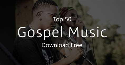 Top 50 Gospel Music Download Free (2018 Playlist)