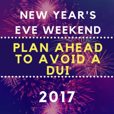 new year 2016 weekend new year s weekend dui s plan ahead to avoid a dui