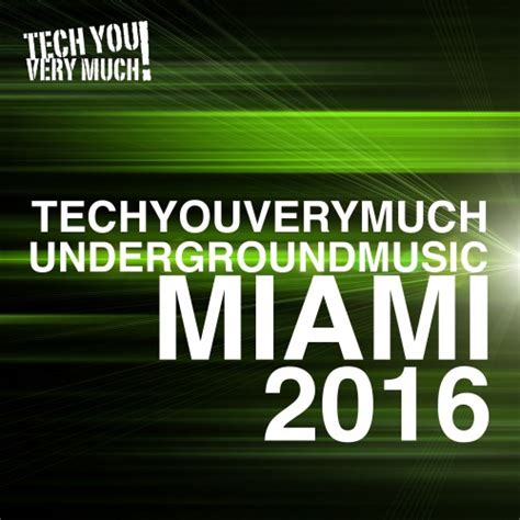 underground tech house music va techyouverymuch underground music miami 2016 320kbpshouse net