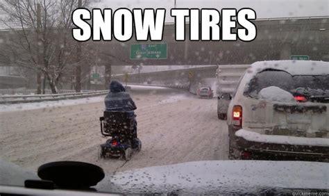 Tire Meme - snow tires snow tires quickmeme