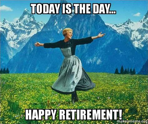 Retirement Meme - today is the day happy retirement sound of music