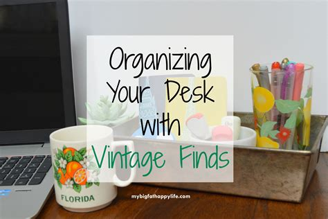 organizing your desk organizing your desk with vintage finds my big happy