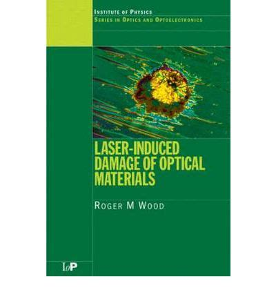 Optical Materials laser induced damage of optical materials roger m wood