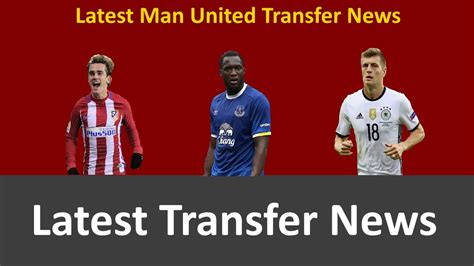 latest united news latest manchester united transfer news l summer update