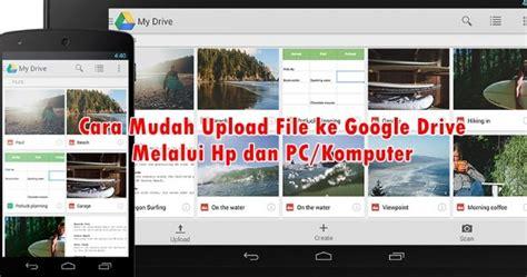mudah upload file  google drive melalui hp  pc