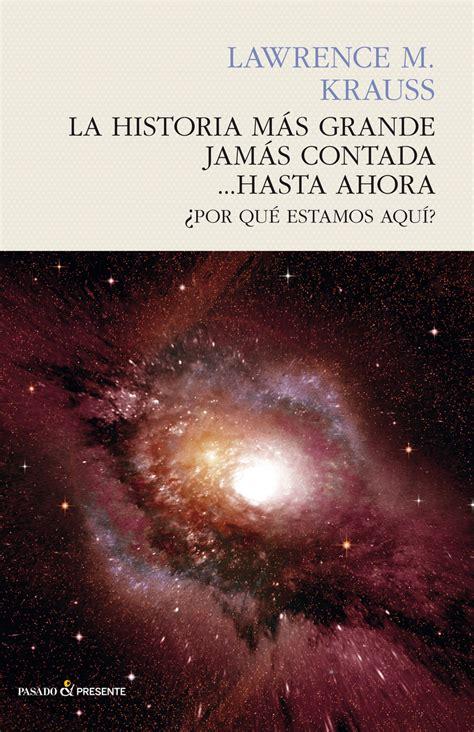 descargar pdf un universo de la nada libro de texto la historia m 193 s grande jam 193 s contada hasta ahora