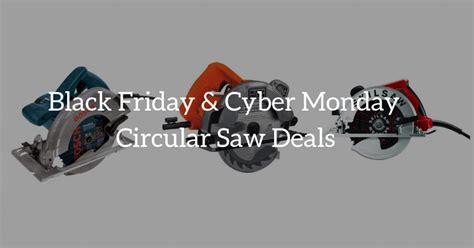 black friday table saw deals circular saw on sale black friday cyber monday deals