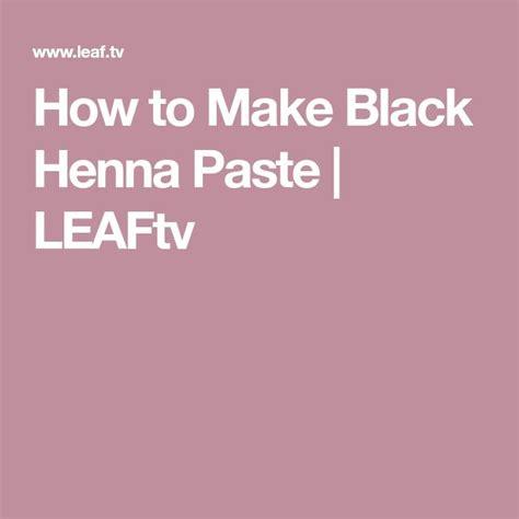 how to make henna tattoo paste best 25 black henna ideas on henna