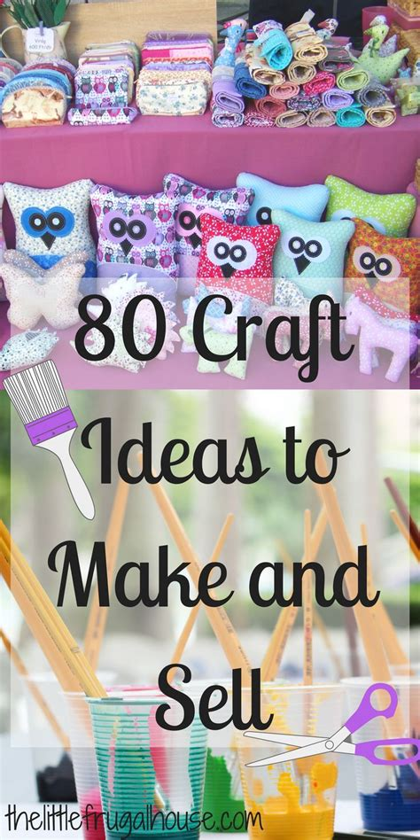 crafts to sell 80 crafts to make and sell crafts we
